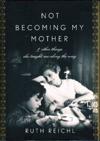NOT BECOMING MY MOTHER: & Other Things She Taught Me Along the Way.