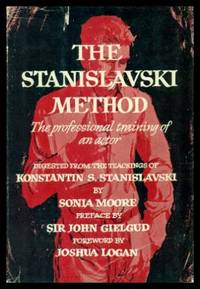 THE STANISLAVSKI METHOD - The Professional Training of an Actor by  Sonia (preface by Sir John Gielgud - foreword by Joshua Logan) (re: Konstantin S. Stanislavski) Moore - First Edition - 1960 - from W. Fraser Sandercombe and Biblio.com