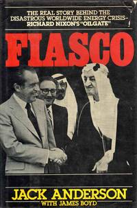 Fiasco the Real Story Behind the Disastrous Worldwide Energy Crisis Richard Nixon's Oilgate