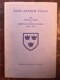 King Arthur Today: The Arthurian Legend in English and American Literature 1901-1953  First Edition Hardcover