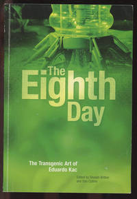 The Eighth Day: The Transgenic Art of Eduardo Kac by  Eduardo; Edited by Sheilah Britton and Dan Collins Kac - Paperback - 2003 - from Common Crow Books (SKU: C000036449)