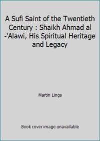 image of A Sufi Saint of the Twentieth Century : Shaikh Ahmad al-'Alawi, His Spiritual Heritage and Legacy