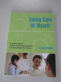 Taking Care of Myself: A Hygiene, Puberty and Personal Curriculum for Young People with Autism