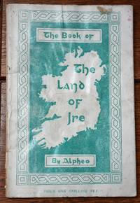 The Book Of The Land Of Ire by Alpheo - Paperback - 1st Edition  - 1919 - from Journobooks (SKU: 005778)