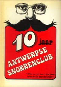 10 Jaar Antwerpse Snorrenclub. Wilde as vent deur 't leve gaon lot er dan oe snor mor staon