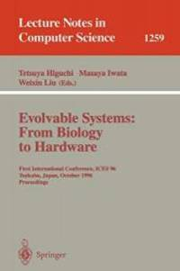 Evolvable Systems: From Biology to Hardware: First International Conference, ICES '96, Tsukuba,...