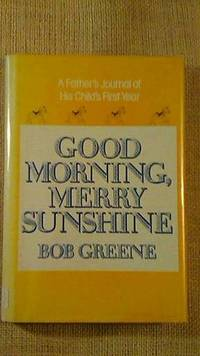 Good Morning, Merry Sunshine by Bob Greene - 1985 - from BookandPen and Biblio.co.uk