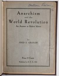 Anarchism and the world revolution. An answer to Robert Minor by Graham, Fred S. [pseudonym of Shmuel Marcus] - 1921