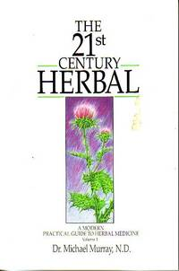 The 21st Century Herbal - A Modern Practical Guide to Herbal Medicine - Volume 1