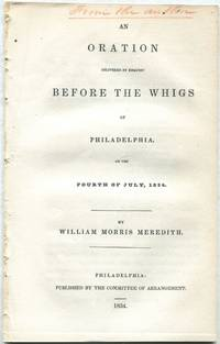 An Oration Delivered by Request Before the Whigs of Philadelphia, on the Fourth of July, 1834