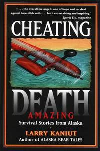 Cheating Death : Amazing Survival Stories from Alaska