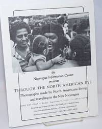 The Nicaragua Information Center presents Through the North American Eye: photographs made by North Americans living and traveling in the New Nicaragua [handbill]