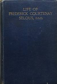 Life of Frederick Courtenay Selous, D.S.O.