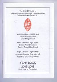 The Grand College of The Holy Royal Arch Knight Templar Priests or Order of Holy Wisdom. Year Book 2005-2006. 52nd Year of Publication