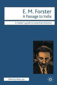 E.M. Forster - A Passage to India: A Passage to India (Readers' Guides to Essential Criticism)