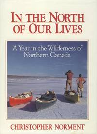 image of In the North of Our Lives: A Year in the Wilderness of Northern Canada.