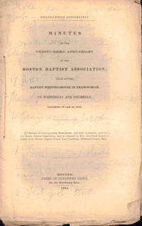 Minutes of the Twenty-Third Anniversary of the Boston Baptist Association, Held at the Baptist Meeting House in Framingham on Wednesday and Thursday, September 17 and 18, 1834