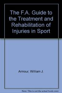The F.A. Guide to the Treatment and Rehabilitation of Injuries in Sport
