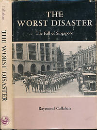 The Worst Disaster. The Fall of Singapore