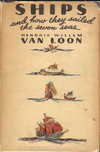 SHIPS AND HOW THEY SAILED THE SEVEN SEAS by  Hendrik Willem VAN LOON - Hardcover - 1935 - from Antic Hay Books and Biblio.com