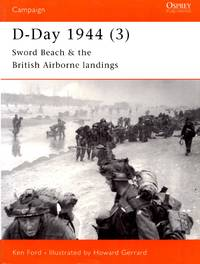 Campaign No.105: D-Day 1944 (3) - Sword Beach & British Airborne Landings by  Ken Ford - First Edition - 2002 - from Train World Pty Ltd and Biblio.com