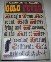 image of Gold Fever: Being a True Account, Both Horrifying and Hilarious of the Art of Healing (So-Called) During the California Gold Rush