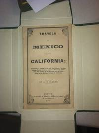 TRAVELS IN MEXICO AND CALIFORNIA; COMPRISING A JOURNAL OF A TOUR FROM BRAZOS SANTIAGO, THROUGH...