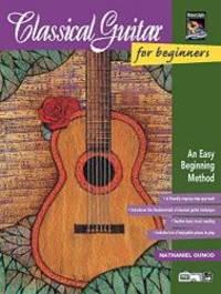 Classical Guitar for Beginners: An Easy Beginning Method, Book & Enhanced CD