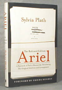Ariel, The Restored Edition, A Facsimile of Plath's Manuscript, Reinstating Her Original Selection and Arrangement