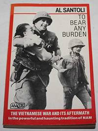 image of To Bear Any Burden: The Vietnam War And Its Aftermath in the Words of Americans And Southeast Asians (Abacus Books)