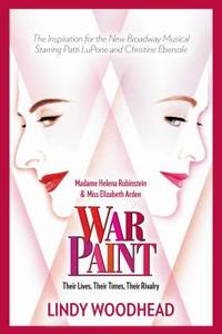 image of War Paint : Madame Helena Rubinstein and Miss Elizabeth Arden: Their Lives, Their Times, Their Rivalry