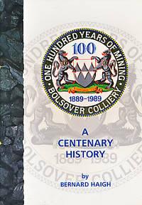 One Hundred Years of Mining. Bolsover Colliery 1889 - 1989. A Centenary History