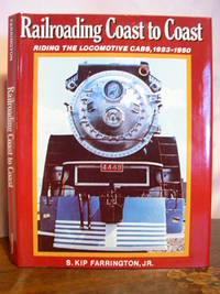 RAILROADING COAST TO COAST; RIDING THE LOCOMOTIVE CABS  STEAM  ELECTRIC AND DIESEL  1923 1950