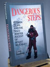 Dangerous Steps: Vernon Tejas and the Solo Winter Ascent of Mount McKinley (INSCRIBED)