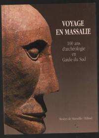 Voyage en Massalie. 100 ans d'archéologie en gaule du sud by Collectif - Paperback - 1990 - from philippe arnaiz and Biblio.com
