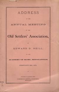Address at the Annual Meeting of the Old Settler's Association by Edward D. Neill, In the Academy of Music, Minneapolis, February 22d, 1872