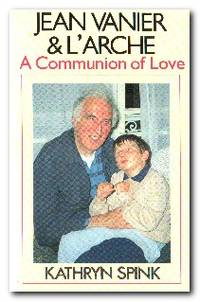 Jean Vanier and L'Arche  A Communion of Love