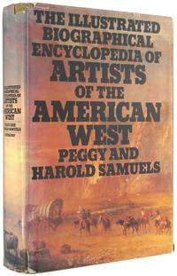 The Illustrated Biographical Encyclopedia of Artists of the American West