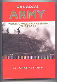CANADA'S ARMY:  WAGING WAR AND KEEPING THE PEACE.