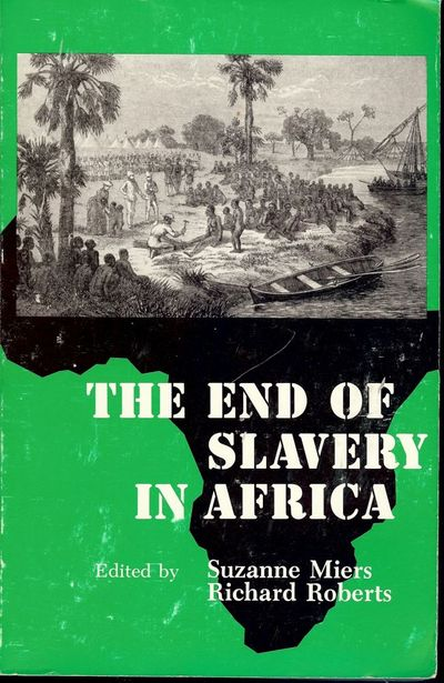 1988. MIERS, Suzanne. . THE END OF SLAVERY IN AFRICA. Madison, Wisconsin: The University of Wisconsi...