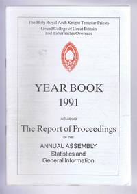 The Holy Royal Arch Knight Templar Priests. Grand College of England and Wales and its Tabernacles Overseas. Year Book 1991 including The Report of Proceedings of the Annual Assembly Statistics and General Information