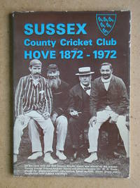 Sussex County Cricket Club Hove 1872-1972.