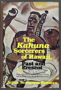 The Kahuna Sorcerers of Hawaii, Past and Present; with a Glossary of Ancient Religious Terms and...