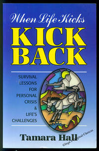 When Life Kicks - Kick Back: Survival Lesson for Personal Crisis & Life's Challenges