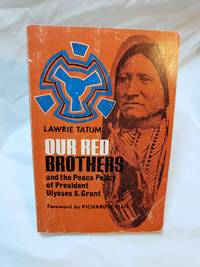 Our red brothers and the peace policy of President Ulysses S. Grant by  Lawrie Tatum - Paperback - 1970-01-01 - from Renee Scriver and Biblio.com