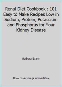 Renal Diet Cookbook : 101 Easy to Make Recipes Low in Sodium, Protein, Potassium and Phosphorus...
