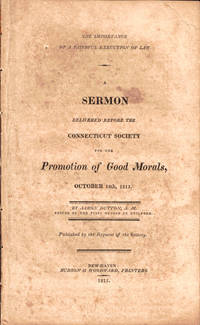 The Importance of a Faithful Execution of Law: A Sermon delivered Before the Connecticut Society for the Promotion of Good Morals, October 18th, 1815