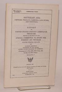 image of Southeast Asia (Vietnam, Thailand, Cambodia, Laos, Burma, and Indonesia): report on United States foreign assistance programs, prepared at the request of the Special Committee to Study the Foreign Aid Program, United States Senate