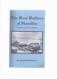 The Boat Builders of Hamilton ( From the Mid 1800s to Present )( Hamilton, Ontario / Thomas W Jutten; Henry L Bastien; Henry Askew; William Johnson; Robertson Brothers; Zealand's Yard; Ben Kerr; Whittaker, James Massie, The Thompson Weir, McKay Bros. etc)