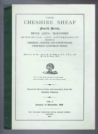 The Cheshire Sheaf Fourth Series, Vol. 4. January to December 1969: Being Local Gleanings Historical and Antiquarian relating to Cheshire, Chester and North Wales from many Scattered Fields